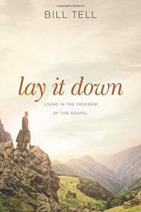 Lay it down: Living in the freedom of the gospel