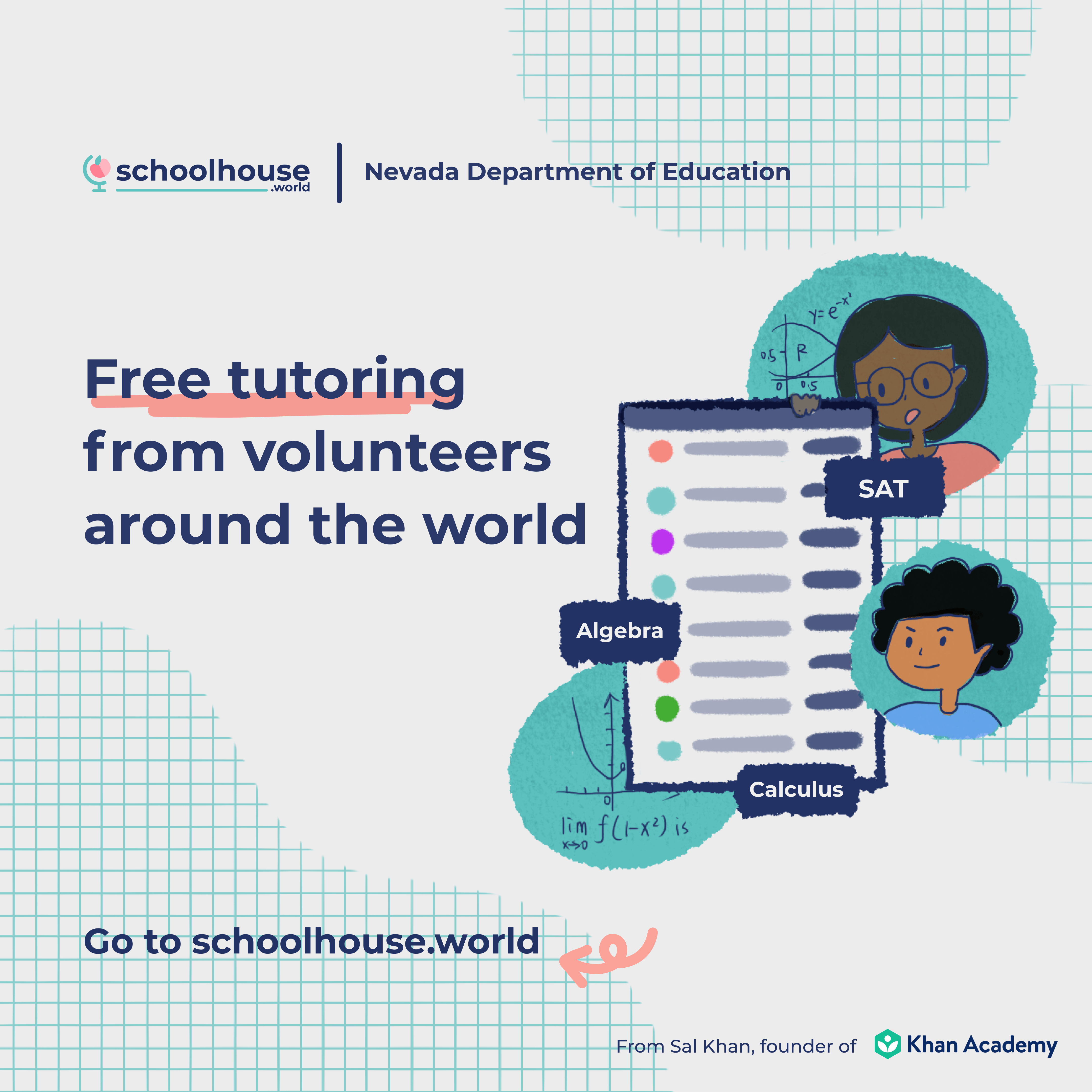 Free tutoring from volunteers around the world. Go to schoolhouse.world
