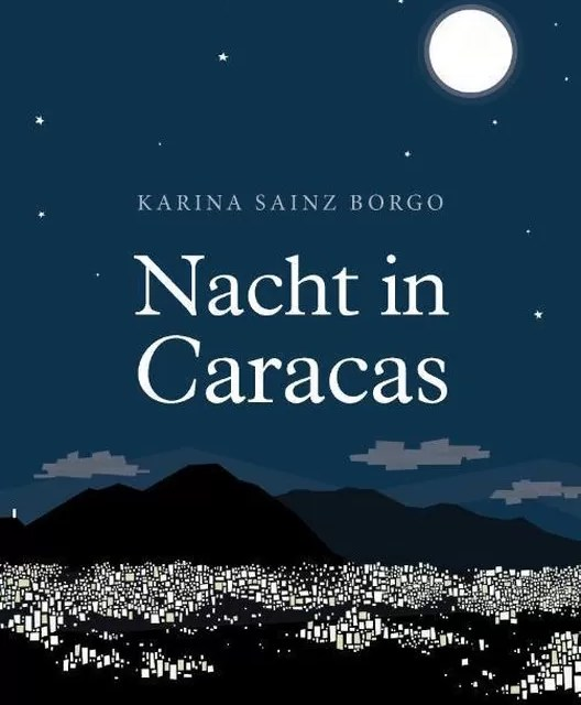 Karina Sainz Borgo – Nacht in Caracas