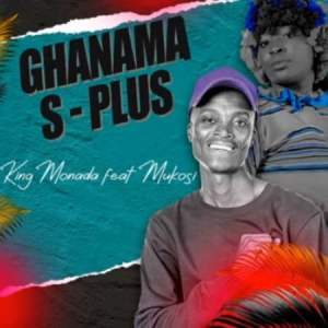 Download the official King Monada – Ghanama S Plus feat. Mukosi