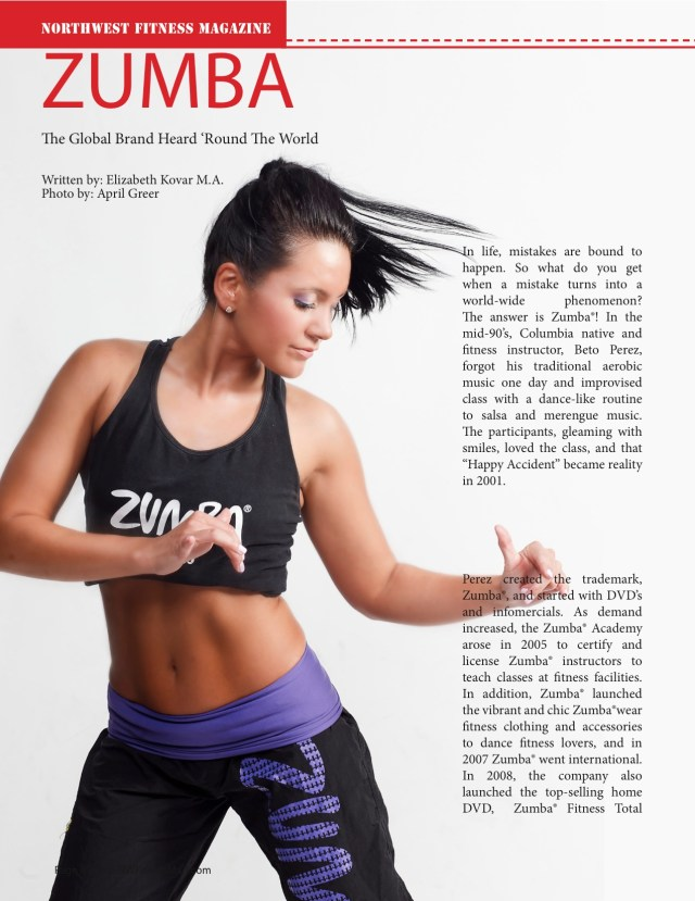 ZUMBA  The Global Brand Heard 'Round The World  Written by: Elizabeth Kovar M.A. Photo by: April Greer