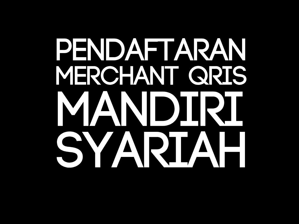 Pendaftaran Merchant QRIS Mandiri Syariah