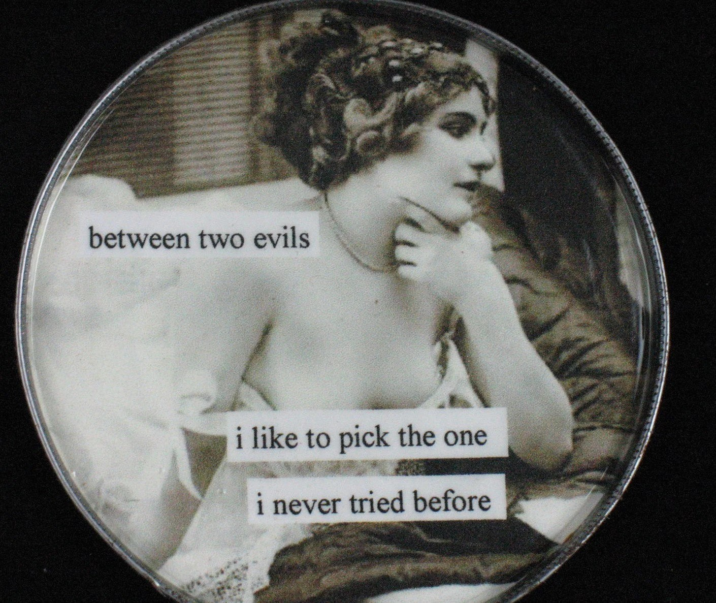 between 2 evils, i like to pick the one i never tried before pin up magnet