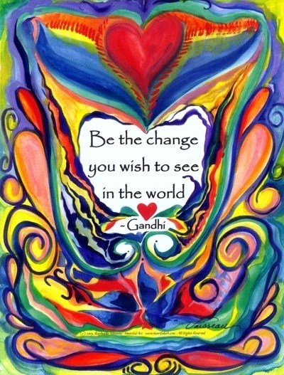 BE THE CHANGE You Wish To See Poster Gandhi Quotation Inspirational Words Heartful Art by Raphaella Vaisseau