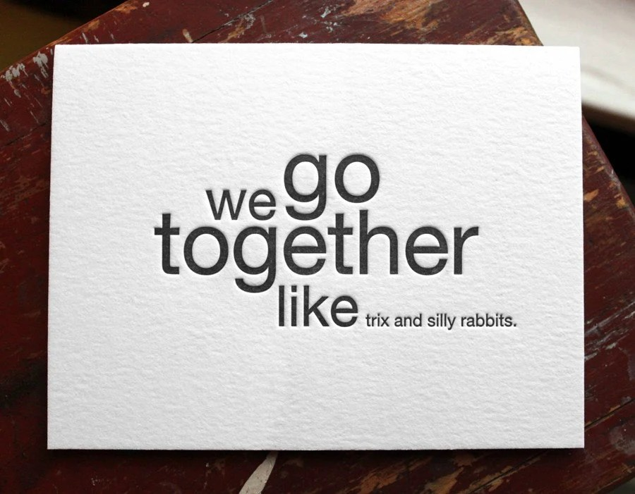 we go together like trix and silly rabbits. letterpress card