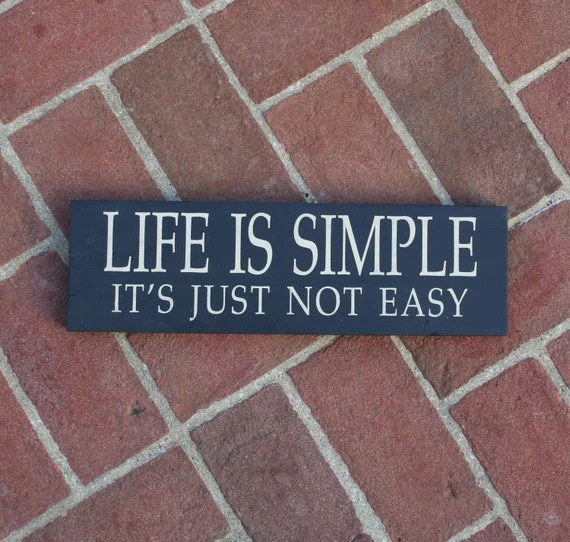 Life Is Simple It's Just Not Easy Sign