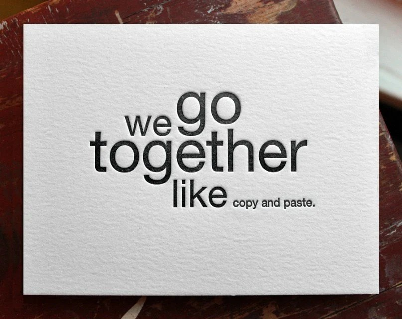 we go together like copy and paste. letterpress card