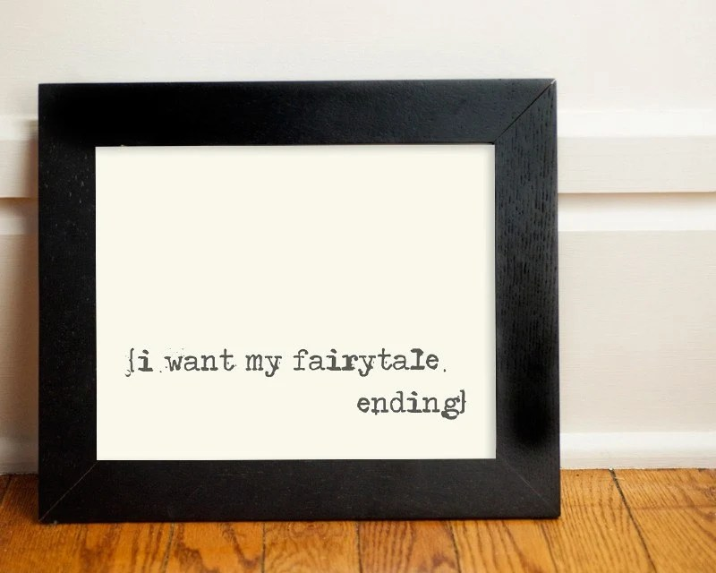 8x10 Inspiring Photographic Print. I Want My Fairytale Ending.
