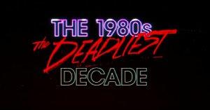 Deadliest Decade