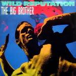 Wild Reputation/The Big Brother