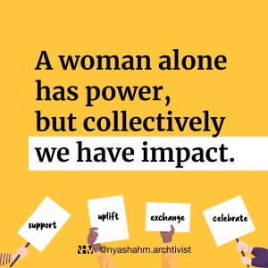 A woman alone has power, but collectively we have impact