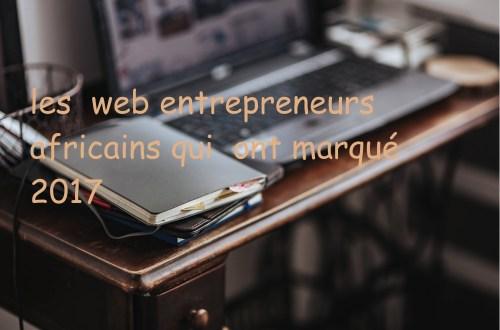 les web bentrepreneurs africains qui ont marqué 2017
