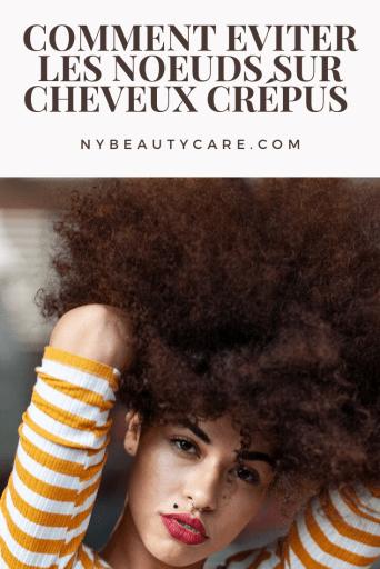 déméler et eviter les noeuds sur cheveux crépus