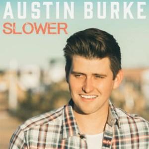 """Austin Burke, """"Slower"""""""