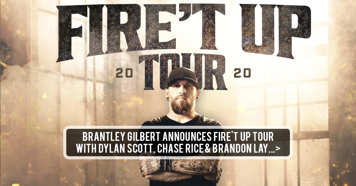Brantley Gilbert Announces Fire T Up Tour With Dylan Scott