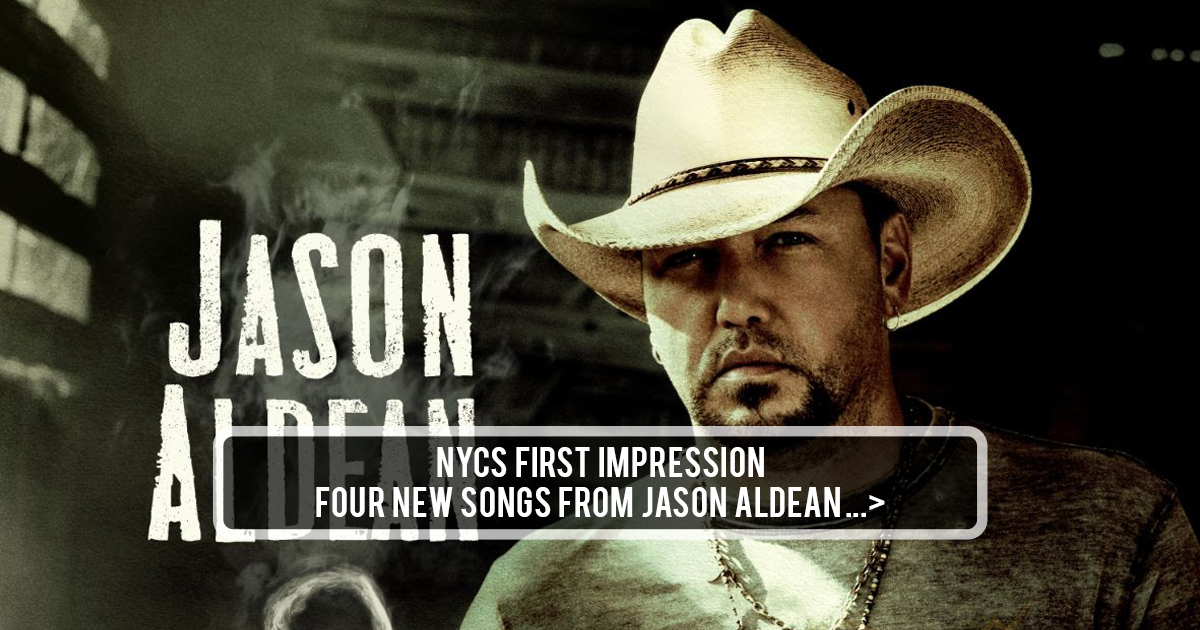 NYCS First Impression: Jason Aldean 4 Brand New Songs