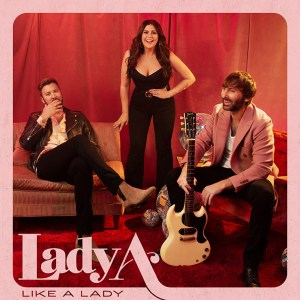 "Lady A's new song ""Like A Lady"" is available everywhere now, March 12th"