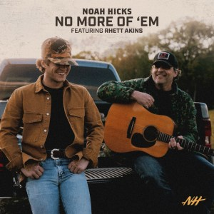 "Noah Hicks' new song, ""No More of Em'"" ft. Rhett Akins is available now, May 14th, on all streaming platforms"