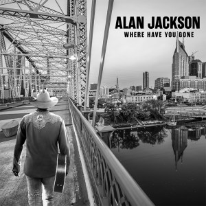 Alan Jackson's 'Where Have You Gone' is available now, May 14th