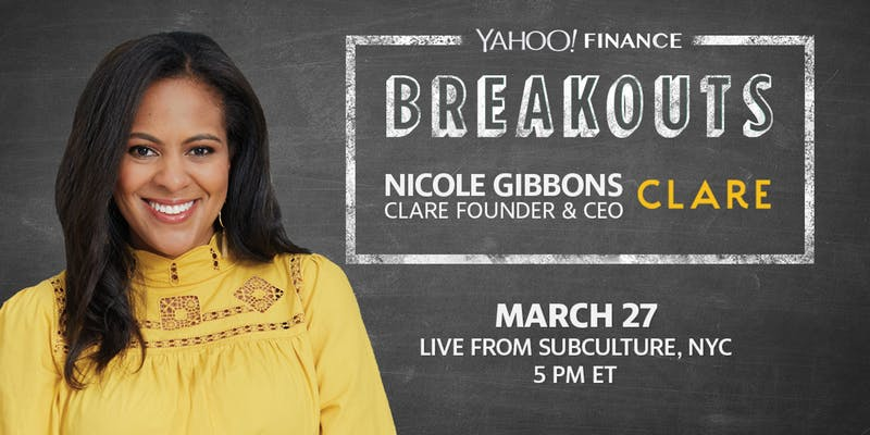 @YahooFinance Breakouts Presents Clare Founder & CEO @NicoleGibbons- Wednesday March 27th