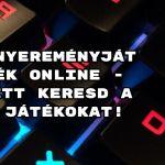 Nyereményjáték online - itt keresd a játékokat!