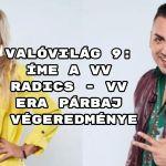 Valóvilág 9: íme a VV Radics - VV Era párbaj végeredménye