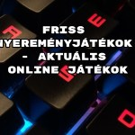 Friss nyereményjátékok - aktuális online játékok