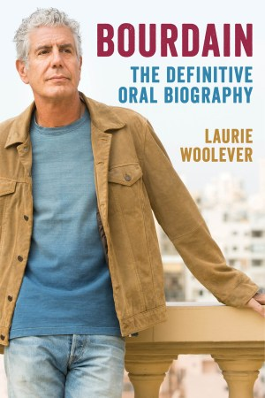 """Book jacket for Laurie Woolever's """"Bourdain: The Definitive Oral Biography"""""""