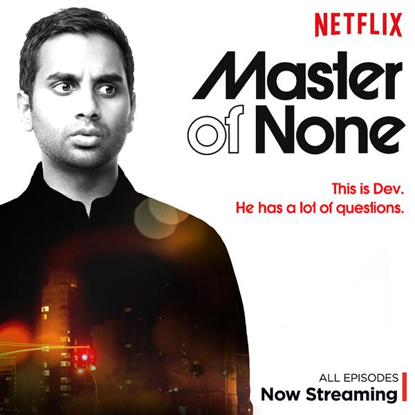 Master of None is a new Netflix comedy starring Aziz Ansari in the lead role of Dev, a 30-year-old actor.