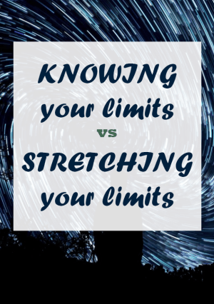 Knowing your limits vs stretching your limits