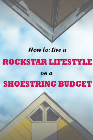 How to live a rockstar lifestyle on a shoestring budget