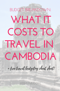 RTW BUDGET BREAKDOWN WHAT IT COSTS TO TRAVEL IN CAMBODIA