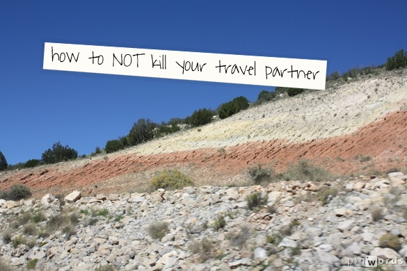How to NOT kill your travel buddy. Four tips for travelling with a partner