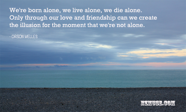 WE ARE BORN ALONE WE DIE ALONE