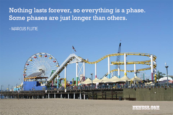 EVERYTHING IS A PHASE SOME PHASES ARE JUST LONGER THAN OTHERS NZMUSE