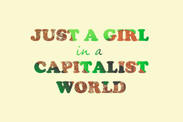 just a girl in a capitalist world