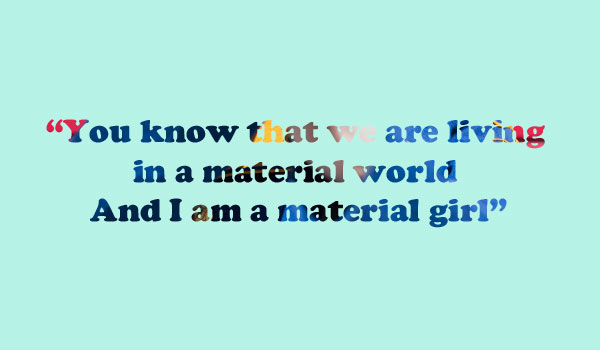 material girl in a material world