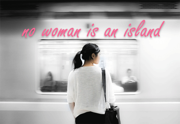 No woman is an island