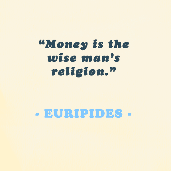 """Euripides — """"Money is the wise man's religion."""""""