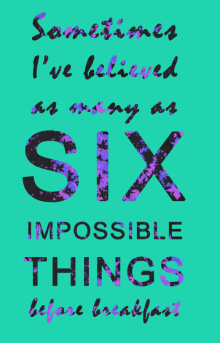 Sometime I've believed as many as six impossible things before breakfast