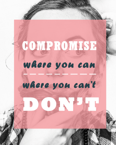 Compromise where you can - and where you can't, don't