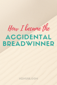 HOW I BECAME AN ACCIDENTAL BREADWINNER