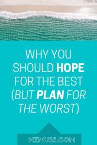 why you should hope for the best but plan for the worst