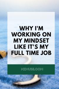 i'm working on my mindset like a full time job