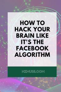 hack your brain like the fb algorithm