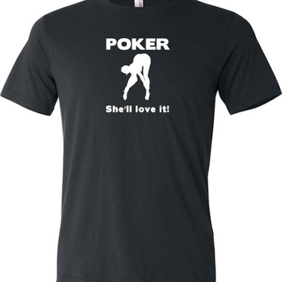 douchiest shirts ever created, douchey shirts, poker she'll love it