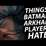 10 Things Batman Arkham Players HATE