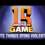 15 Minutes of Game – Cute Things Dying Violently