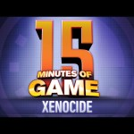 15 Minutes of Game – Xenocide