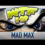 ► WTF Is… – Mad Max ?